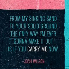 """Josh Wilson March 2013 """"Carry Me"""", comes out on April Josh Wilson, King Of Kings, The Only Way, Coming Out, Carry On, March, Lettering, Quotes, Going Out"""