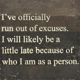 Work Humor : I've officially run out of excuses. I will likely be a little late because of who I am as a person - Painted Sign - - Work Quotes