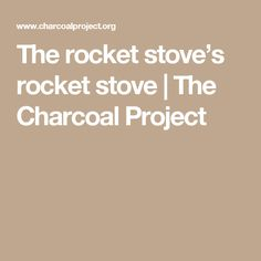 The rocket stove's rocket stove | The Charcoal Project