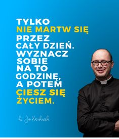 6 życiowych rad księdza Jana Kaczkowskiego - zdjęcie w treści artykułu nr 1 Wisdom Quotes, Life Quotes, Happiness Quotes, Quotes Quotes, Ga In, Short Quotes, Life Motivation, Wall Quotes, Cool Words
