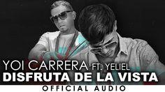 Yoi Carrera - Disfruta De La Vista (Ft. Yeliel) [Official Audio]