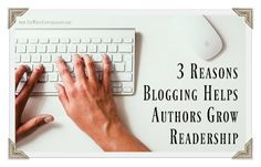 The Write Conversation: 3 Reasons Blogging Helps Authors Grow Readership