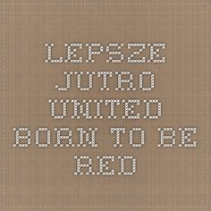 Lepsze jutro - United- Born to be Red #Martial #MUFC #ManchesterUnited