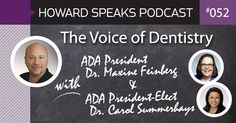 The Voice of Dentistry with ADA Presidents Dr. Maxine Feinberg and Dr. Carol Summerhays : Howard Speaks Podcast #52 - Howard Blogs - Dentaltown