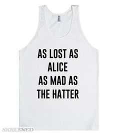 As lost as Alice. As mad as the hatter. A very cool tank for Alice in Wonderland fans. Also available in other styles and colors. #Disney