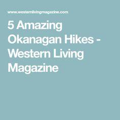 We asked hiking expert Josh Hogan for the best trails in the Okanagan. Living Magazine, Westerns, Hiking, Amazing, Trekking, Walking
