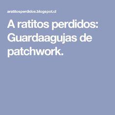 A ratitos perdidos: Guardaagujas de patchwork.