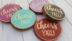 Check out this item in my Etsy shop https://www.etsy.com/listing/489675514/cheers-yall-coasters-wooden-slice
