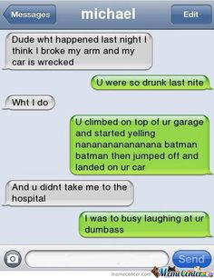 you were so drunk last night… Dude, you were so drunk last night. - -Dude, you were so drunk last night. Funny Texts Pranks, Text Pranks, Funny Text Memes, Text Jokes, Epic Texts, Funny Text Messages, Really Funny Memes, Funny Relatable Memes, Funny Stuff