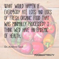 """What would happen if everyone ate lots and lots of fresh organic food that was minimally processed? I think we'd have an epidemic of health."" @Food Tank: The Food Think Tank #foodtank"