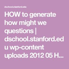 HOW to generate how might we questions | dschool.stanford.edu wp-content uploads 2012 05 HMW-METHODCARD.pdf
