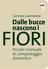 Dalle bucce nascono i fiori - Carmela Giambrone - Libri in arrivo