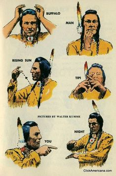 Native American Sign Language 1954 ~ Indian sign language Once we had many Indian tribes in our country. They did not all speak the same language. But with sign language, one tribe could understand another. Here are some things they would say. Sunset, yes Native American Cherokee, Native American Symbols, Native American Quotes, Native American History, American Indians, Native American Horses, American Women, Indian Sign Language, American Sign Language