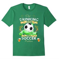 Our Drinking Team has a Soccer problem. Awesome tshirt for you soccer team or maybe a new team jersey for your soccer or football team. Celebrate your love of soccer and drinking at the same time. Available on amazon with free shipping for prime members.