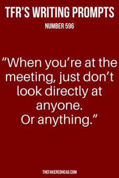 """When you're at the meeting, just don't look directly at anyone. Or anything."" 