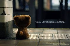 We Are All Waiting For Something #quotes #inspirational