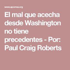 El mal que acecha desde Washington no tiene precedentes - Por: Paul Craig Roberts