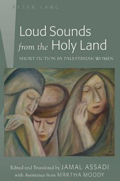 """""""Short Stories"""" (2012, sem. 1) - Loud sounds from the holy land: short fiction by Palestinian women."""