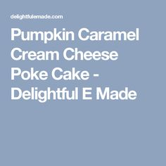 Pumpkin Caramel Cream Cheese Poke Cake - Delightful E Made