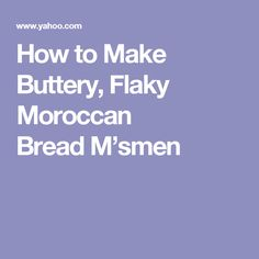 How to Make Buttery, Flaky Moroccan BreadM'smen