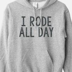 I Rode All Day Equestrian Hoodie Sweatshirt by Pony Macaroni