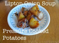Pressure Cooked Lipton Onion Soup Potatoes   recipe from Frieda Loves Bread