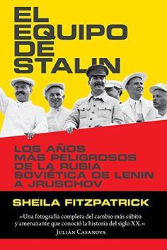 El equipo de Stalin: los años más peligrosos de la Rusia soviética, de Lenin a Jrushchov / Sheila Fitzpatrick