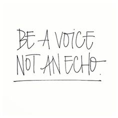 Be a voice, not an echo. Imitation is not flattery, its selling your own voice short.