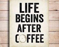 """""""A vida começa depois do café!"""""""