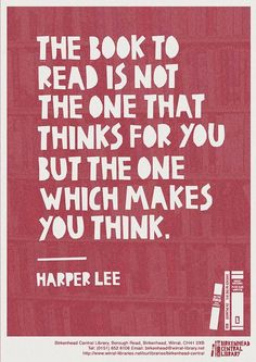 The book to read is not the one that thinks for you but the one that makes you think. - Harper Lee #quotes #reading