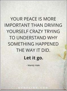 Let Go Quotes | Your peace is more important than driving yourself crazy trying to understand why something happened the way it did. Let it go. Letting Go Quotes, Go For It Quotes, Cute Quotes, Just So You Know, Let It Be, Important Quotes, Daily Affirmations, Happy Thoughts, Word Porn