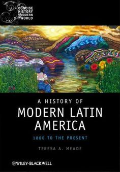 Bestseller Books Online A History of Modern Latin America: 1800 to the Present (Blackwell Concise History of the Modern World) Teresa A. Meade $38.3  - http://www.ebooknetworking.net/books_detail-1405120517.html