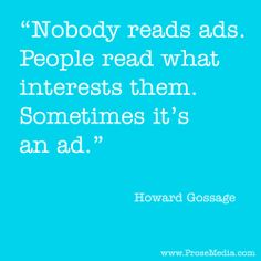 """Prose Quote""--by Howard Gossage, American advertiser. ProseMedia.com is a custom writing service for brands. We write content worth sharing."
