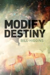 Modify Destiny by Bill   Higgins - Read for FREE! Details at OnlineBookClub.org  @modifydestiny @OnlineBookClub