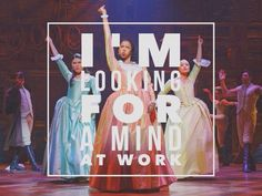 "Hamilton the Musical, ""I'm looking for a mind at work""<<< OMG CARLY (THE ONE IN BLUE) YOU GO GURL"
