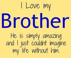 The 100 Greatest Brother Quotes And Sibling Sayings The famous quotes about brother: These quotes will tell you how brothers and sisters relationship and lo Love My Brother Quotes, Nephew Quotes, Little Boy Quotes, Brother Birthday Quotes, Brother And Sister Love, Husband Quotes, Cousin Quotes, Humor Birthday, Happy Birthday