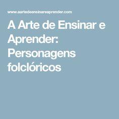 A Arte de Ensinar e Aprender: Personagens folclóricos