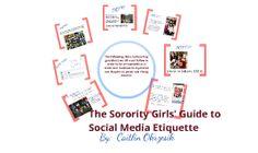 Prezi- Sorority Girl social media etiquette.