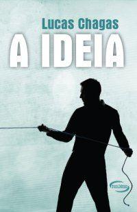 A Ideia- Lucas Chagas http://www.cacholaliteraria.com.br/2012/12/resenha-ideia-lucas-chagas.html#.Ub3-J-fU-i4