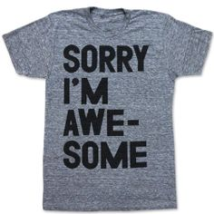 Sorry I'm Awesome by printliberation on Etsy