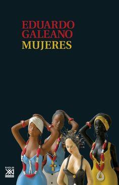 Mujeres / Eduardo Galeano.-- Madrid : Siglo XXI, D.L. 2015.