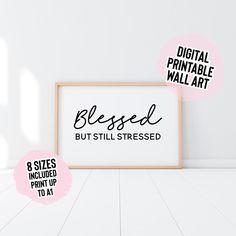DIGITAL DOWNLOAD Blessed But Still Stressed Print   Etsy