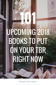 101 upcoming 2018 books to get on your TBR ASAP.