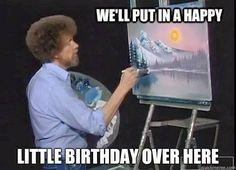 50 Funny Birthday Memes - Happy Birthday Funny - Funny Birthday meme - - Happy Birthday Bob Ross The post 50 Funny Birthday Memes appeared first on Gag Dad. Bob Ross Happy Birthday, Happy Birthday Brother From Sister, Funny Happy Birthday Meme, Brother Birthday Quotes, Birthday Quotes For Him, Happy Birthday Images, Birthday Messages, Humor Birthday, Birthday Ideas