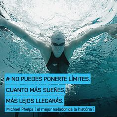 No puedes ponerte límites cuanto más sueñes, más lejos llegarás http://www.altorendimiento.com/cursos/curso-natacion