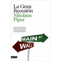 La gran recesión : causas y efectos de la crisis que ha dislocado el mundo financiero y la economía cotidiana / Nilolaus Piper ; traducción de Belén Santana (2010). ECMA 3691