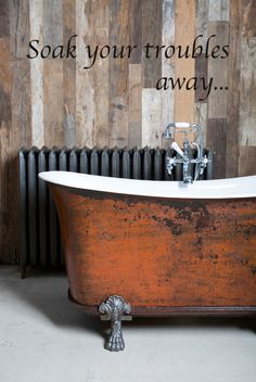 Soak your troubles away... in one our original roll top and bateau baths.