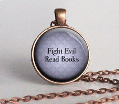 Fight Evil Read Books  - Necklace - Bookish - Book Lover Gifts - Librarian Gifts - Reading Quote - Book Addict - Reader - Book  (B6992)