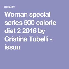 Woman special series 500 calorie diet 2 2016 by Cristina Tubelli - issuu