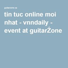 tin tuc online moi nhat - vnndaily - event at guitarŹone